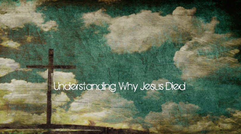 Understanding Why Jesus Died