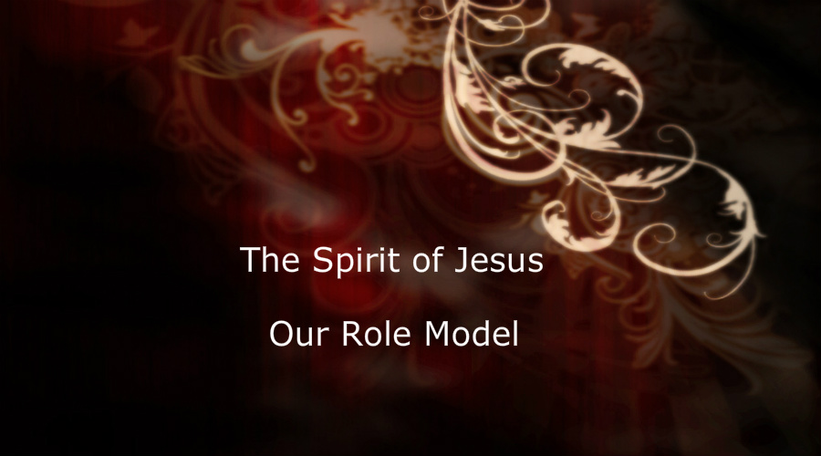 The Spirit of Jesus – Our Role Model